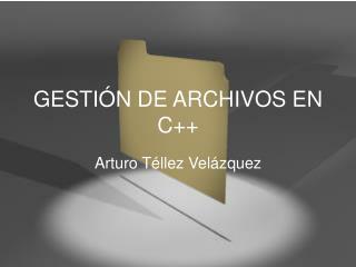GESTIÓN DE ARCHIVOS EN C++