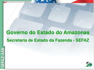 Governo do Estado do Amazonas Secretaria de Estado da Fazenda – SEFAZ Orçamento 2008
