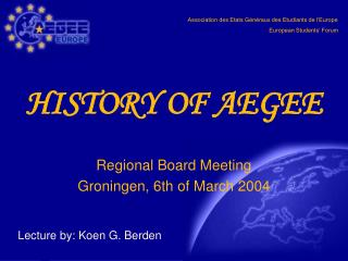 HISTORY OF AEGEE Regional Board Meeting  Groningen, 6th of March 2004