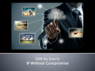 SDN by Evertz IP Without Compromise