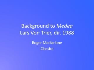Background to  Medea Lars Von Trier, dir. 1988