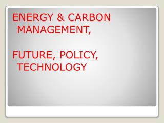 ENERGY & CARBON      MANAGEMENT, FUTURE, POLICY, TECHNOLOGY