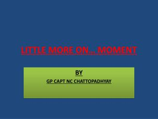 LITTLE MORE ON… MOMENT