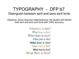 TYPOGRAPHY  -  DFP b7  Distinguish between serif and sans serif fonts