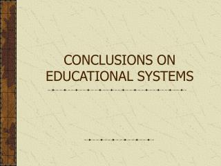 CONCLUSIONS ON EDUCATIONAL SYSTEMS