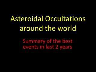 Asteroidal Occultations around the world