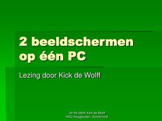 2 beeldschermen op ��n PC