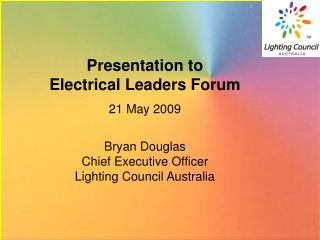 Presentation to Electrical Leaders Forum 21 May 2009