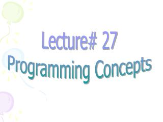 Lecture# 27 Programming Concepts