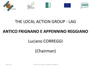THE LOCAL ACTION GROUP - LAG ANTICO FRIGNANO E APPENNINO REGGIANO Luciano CORREGGI (Chairman)
