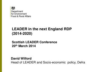 David Wilford Head of LEADER and Socio-economic  policy, Defra