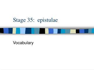 Stage 35:  epistulae