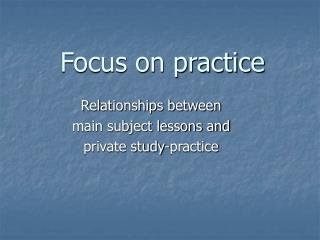 Focus on practice