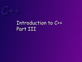 Introduction to C++ Part III