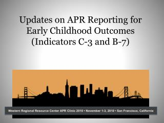 Updates on APR Reporting for Early Childhood Outcomes (Indicators C-3 and B-7)