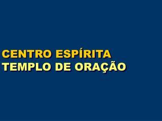 CENTRO ESPÍRITA TEMPLO DE ORAÇÃO