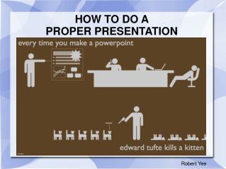 HOW TO DO A  PROPER PRESENTATION