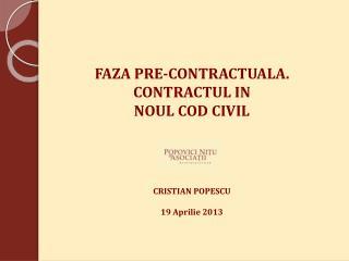 FAZA PRE-CONTRACTUALA. CONTRACTUL IN NOUL COD CIVIL CRISTIAN POPESCU 1 9  Aprilie 2013