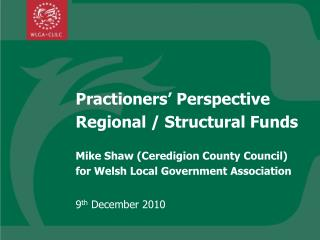 Practioners' Perspective Regional / Structural Funds Mike Shaw (Ceredigion County Council)