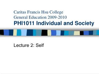 Caritas Francis Hsu College General Education 2009-2010 PHI1011 Individual and Society