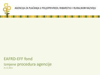 EAFRD-EFF fond Izmjene  procedura agencije 21.11.2013