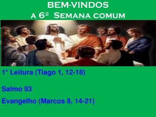 BEM-VINDOS   a 6º  Semana comum