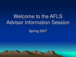 Welcome to the AFLS Advisor Information Session