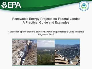 A Webinar Sponsored by EPA's RE-Powering America's Land Initiative August 8, 2013