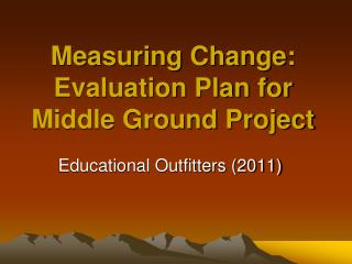 Measuring Change:  Evaluation Plan for Middle Ground Project