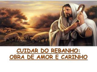 CUIDAR DO REBANHO: OBRA DE AMOR E CARINHO