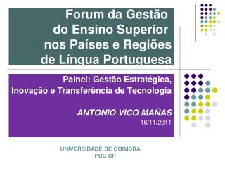 Painel: Gestão Estratégica, Inovação e Transferência de Tecnologia ANTONIO VICO MAÑAS 16/11/2011