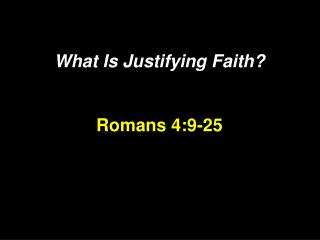 What Is Justifying Faith  Romans 4:9-25