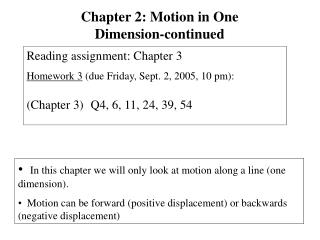 In this chapter we will only look at motion along a line one dimension.   Motion can be forward positive displacement or