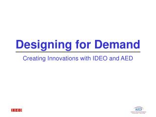 Designing for Demand Creating Innovations with IDEO and AED