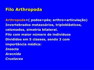 Filo Arthropoda Arthropoda =( podos=pés; arthro=articulação)