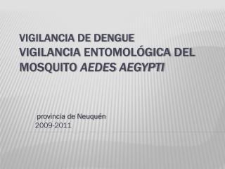 Vigilancia de Dengue Vigilancia  entomológica  del mosquito  Aedes  aegypti