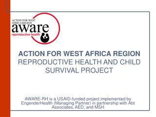 ACTION FOR WEST AFRICA REGION  REPRODUCTIVE HEALTH AND CHILD SURVIVAL PROJECT
