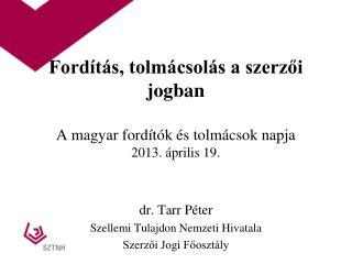 Fordítás, tolmácsolás a szerzői jogban A magyar fordítók és tolmácsok napja 2013. április 19.