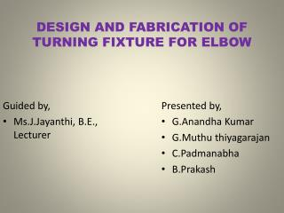 DESIGN AND FABRICATION OF TURNING FIXTURE FOR ELBOW