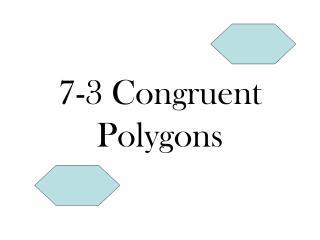 7-3 Congruent Polygons