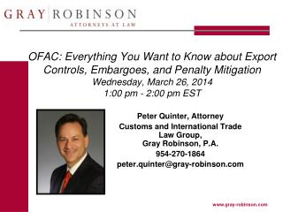 Peter  Quinter, Attorney Customs  and International Trade Law Group, Gray Robinson, P.A.