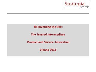 Re-Inventing the Post The Trusted Intermediary  Product and Service  Innovation Vienna 2013
