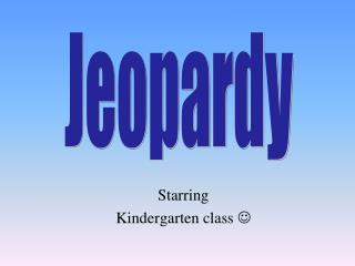 Starring Kindergarten class  
