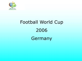 Football World Cup 2006 Germany