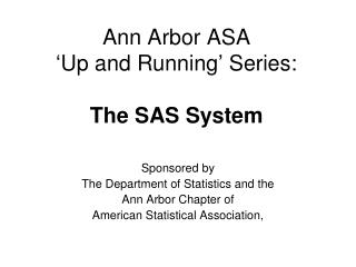 Ann Arbor ASA 'Up and Running' Series: The SAS System