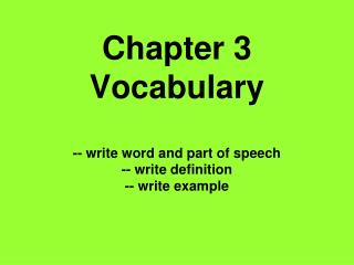 Chapter 3 Vocabulary -- write word and part of speech -- write definition -- write example