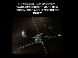 "THEMIS AGU Press Conference: ""NASA SPACECRAFT MAKE NEW DISCOVERIES ABOUT NORTHERN LIGHTS"""