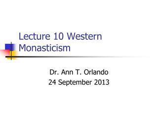 Lecture 10 Western Monasticism
