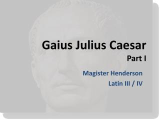 Gaius Julius Caesar Part I