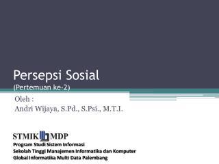 Persepsi Sosial (Pertemuan ke-2)